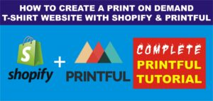 How to Create a Print-On-Demand Website with Shopify and Printful | Complete Printful Tutorial
